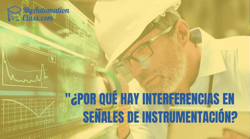 ¿Por qué hay interferencias en señales de instrumentación?